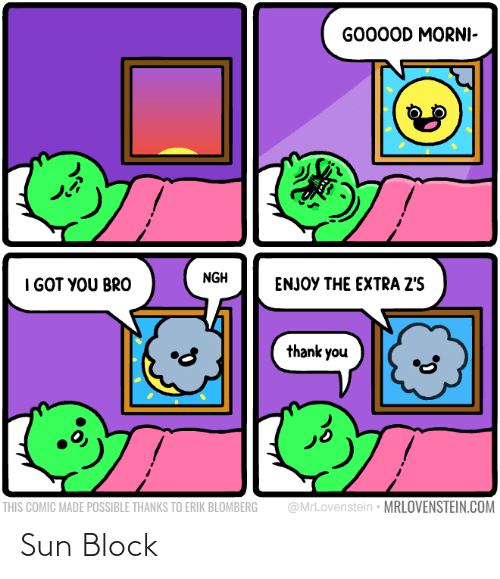 Thanks To: GO00OD MORNI-  NGH  I GOT YOU BRO  ENJOY THE EXTRA Z'S  thank you  @MrLovenstein • MRLOVENSTEIN.COM  THIS COMIC MADE POSSIBLE THANKS TO ERIK BLOMBERG Sun Block