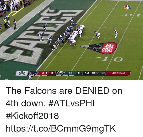 Memes, Falcons, and Goal: GOAL  ATL O  PHI O 1st 10:55 :09 4th & Goal The Falcons are DENIED on 4th down. #ATLvsPHI #Kickoff2018 https://t.co/BCmmG9mgTK