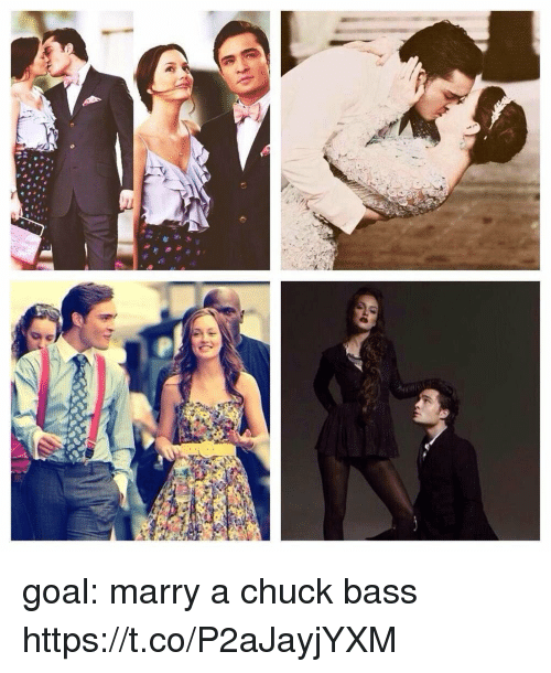 chuck bass: goal: marry a chuck bass https://t.co/P2aJayjYXM