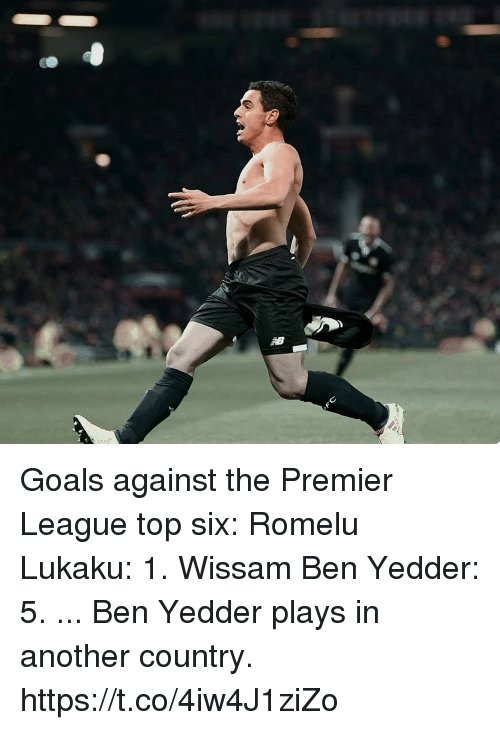 Goals, Premier League, and Soccer: Goals against the Premier League top six:  Romelu Lukaku: 1. Wissam Ben Yedder: 5.  ... Ben Yedder plays in another country. https://t.co/4iw4J1ziZo