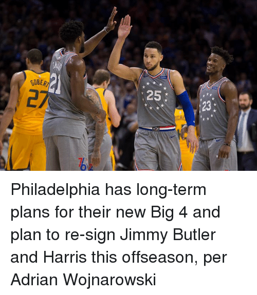 Jimmy Butler: GOBER  2  25  23 Philadelphia has long-term plans for their new Big 4 and plan to re-sign Jimmy Butler and Harris this offseason, per Adrian Wojnarowski