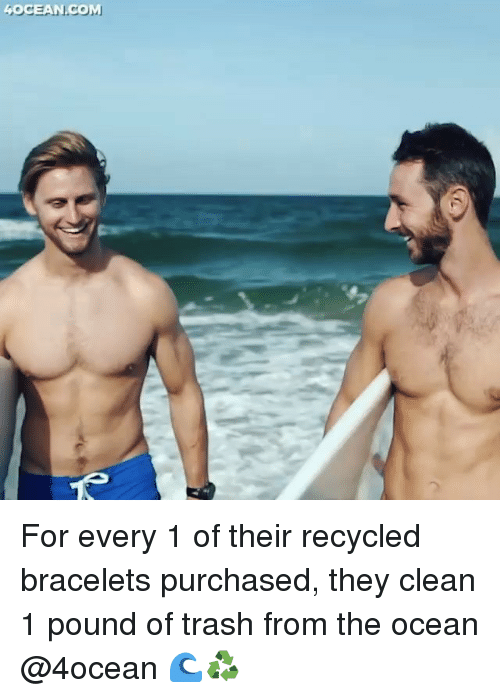 Funny, Memes, and Trash: GOCEAN.COM For every 1 of their recycled bracelets purchased, they clean 1 pound of trash from the ocean @4ocean 🌊♻️