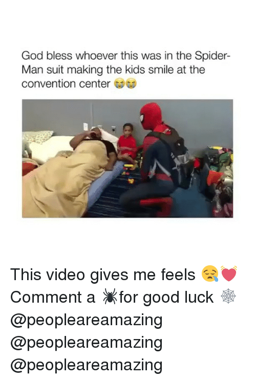 God, Memes, and Spider: God bless whoever this was in the Spider-  Man suit making the kids smile at the  convention center GDG This video gives me feels 😪💓 Comment a 🕷for good luck 🕸 @peopleareamazing @peopleareamazing @peopleareamazing