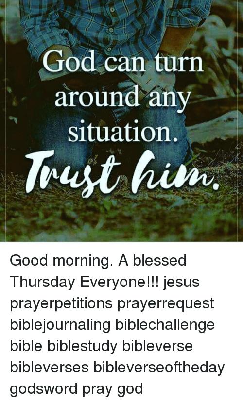 good mornings: God can turn  around any  situation  Trust him Good morning. A blessed Thursday Everyone!!! jesus prayerpetitions prayerrequest biblejournaling biblechallenge bible biblestudy bibleverse bibleverses bibleverseoftheday godsword pray god