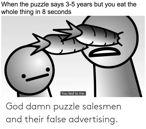 False Advertising: God damn puzzle salesmen and their false advertising.