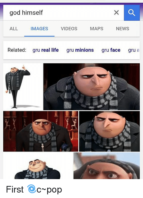 Memes, Gru, and 🤖: god himself  ALL  IMAGES  VIDEOS  MAPS  NEWS  Related  gru real life  gru minions  gru face  gru  a First 🌀c~pop
