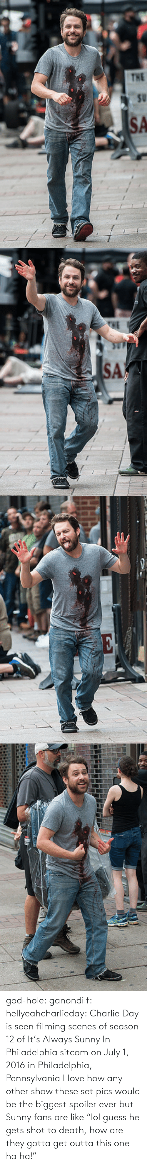 """2016 In: god-hole: ganondilf:  hellyeahcharlieday:  Charlie Day is seen filming scenes of season 12 of It's Always Sunny In Philadelphia sitcom on July 1, 2016 in Philadelphia, Pennsylvania  I love how any other show these set pics would be the biggest spoiler ever but Sunny fans are like """"lol guess he gets shot to death, how are they gotta get outta this one ha ha!"""""""