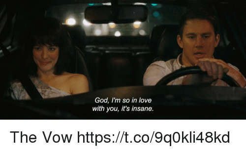 God, Love, and Memes: God, I'm so in love  with you, it's insane. The Vow https://t.co/9q0kli48kd