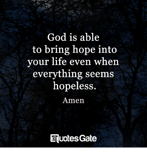 Life: God is able  to bring hope into  your life even when  everything seems  hopeless  Amen  EuotesGate