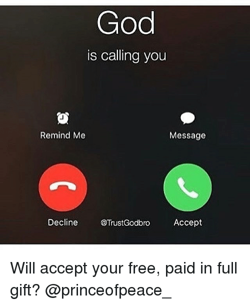 God, Memes, and Free: God  is calling you  Remind Me  Message  Decline  @TrustGodbro  Accept Will accept your free, paid in full gift? @princeofpeace_