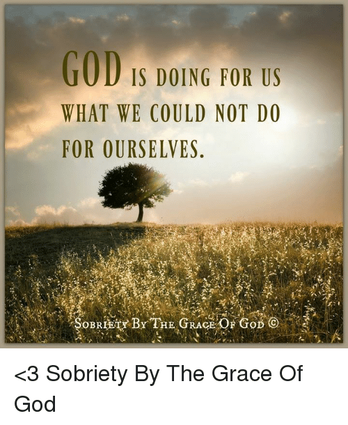 God, Memes, and 🤖: GOD  IS DOING FOR US  WHAT WE COULD NOT DO  FOR OURSELVES  SOBRIETY BY THE GRA <3 Sobriety By The Grace Of God