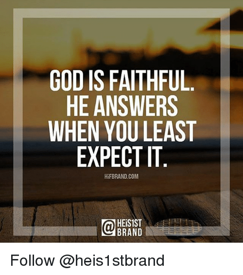 als: GOD IS FAITHFUL  HE ANSWERS  WHEN YOU LEAST  EXPECT IT  HiFBRAND.COM  -EEE  BRAND  LS  USA  FRET  HEL  TWU CT  TD  IS N  Al SOC  SA  ER  HB  IS ANX  DEEE  N-EEE  OHH  GW Follow @heis1stbrand