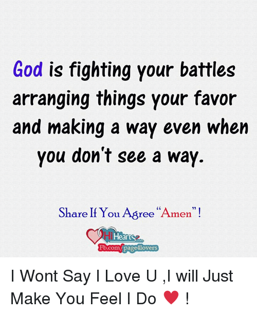 """fb.com: God is fighting your battles  arranging things your favor  and making a way even when  you don't see a way  Share If You Yee  """"A  men.  Fb.com/ pa  lovers I Wont Say I Love U ,I will Just Make You Feel I Do ♥ !"""