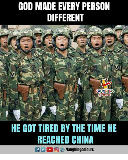 God, China, and Time: GOD MADE EVERY PERSON  DIFFERENT  AUGHING  HE GOT TIRED BY THE TIME HE  REACHED CHINA