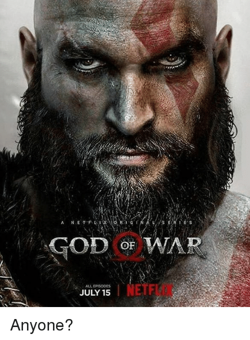 god of war: GOD OF WAR  0  ALL EPISODES  JULY 15  NETFL Anyone?