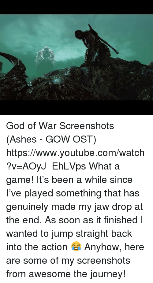 god of war: God of War Screenshots (Ashes - GOW OST) https://www.youtube.com/watch?v=AOyJ_EhLVps  What a game! It's been a while since I've played something that has genuinely made my jaw drop at the end. As soon as it finished I wanted to jump straight back into the action 😂 Anyhow, here are some of my screenshots from awesome the journey!