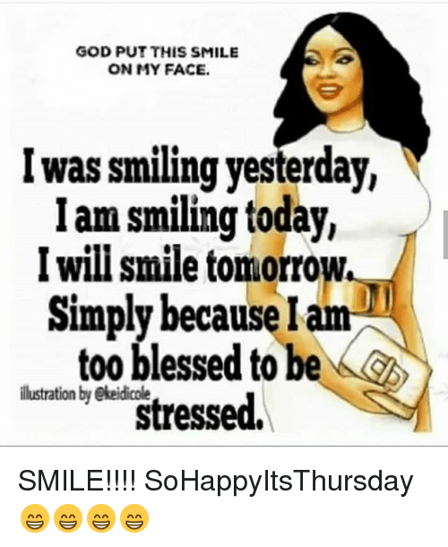 god put this smile on my face iwas smiling yesterday 31751869 🅱 25 best memes about too blessed to be stressed too blessed