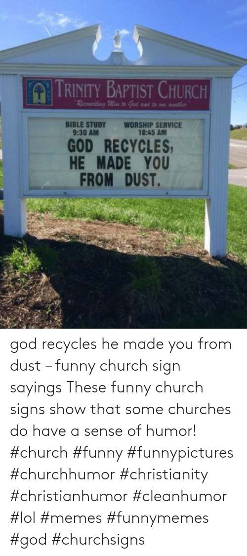 Church Funny: god recycles he made you from dust – funny church sign sayings     These funny church signs show that some churches do have a sense of humor! #church #funny #funnypictures #churchhumor #christianity #christianhumor #cleanhumor #lol #memes #funnymemes #god #churchsigns