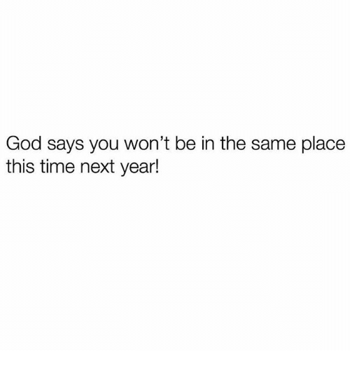 God, Memes, and Time: God says you won't be in the same place  this time next year!