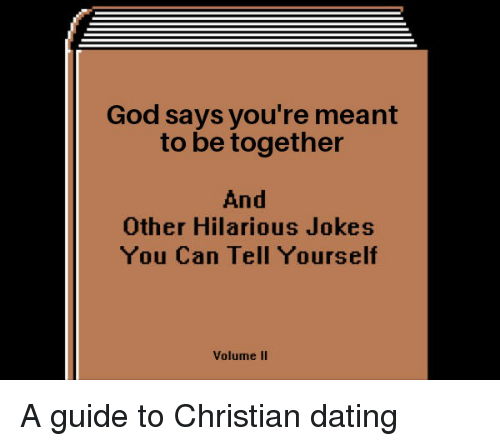Christian Dating: God says you're meant  to be together  And  Other Hilarious Jokes  You Can Tell Yourself  Volume Il