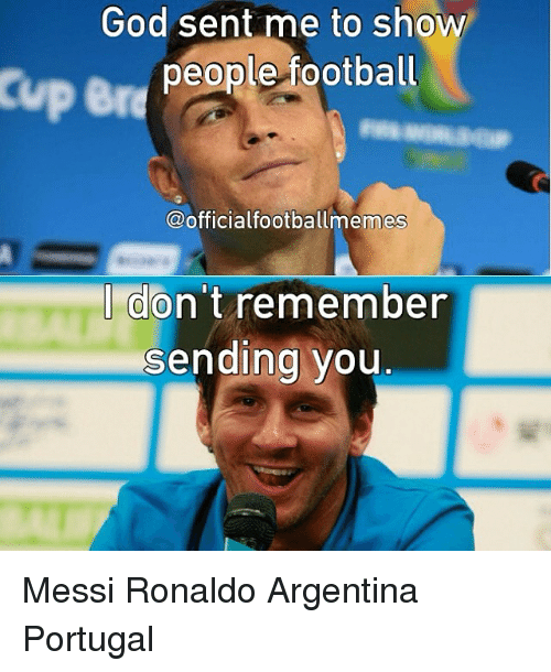 meme: God sent me to show  people football  Cup Br  @official football memes  don't remember  I sending you Messi Ronaldo Argentina Portugal