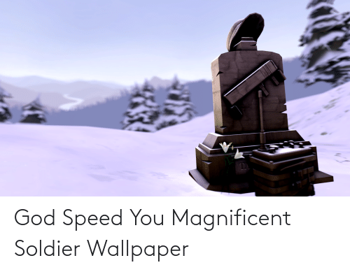 soldier: God Speed You Magnificent Soldier Wallpaper