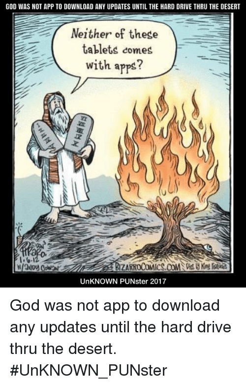 God, Memes, and Apps: GOD WAS NOT APP TO DOWNLOAD ANY UPDATES UNTIL THE HARD DRIVE THRU THE DESERT  Neither of these  tablets comes  with apps?  ZARROCOMICS.COMVist King Fatuvres  UnKNOWN PUNster 2017 God was not app to download any updates until the hard drive thru the desert. #UnKNOWN_PUNster