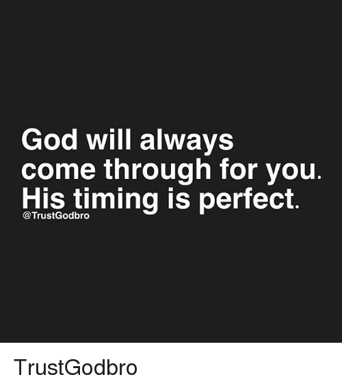 God, Memes, and 🤖: God will always  come through for you  His timing is perfect TrustGodbro