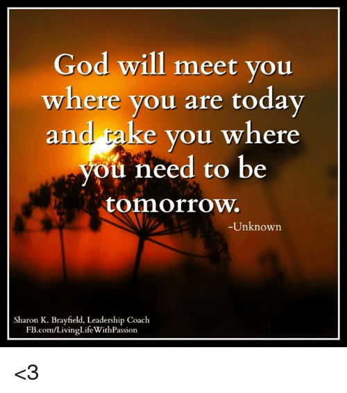 God Will Meet You Where You Are Today and Take You Where ...