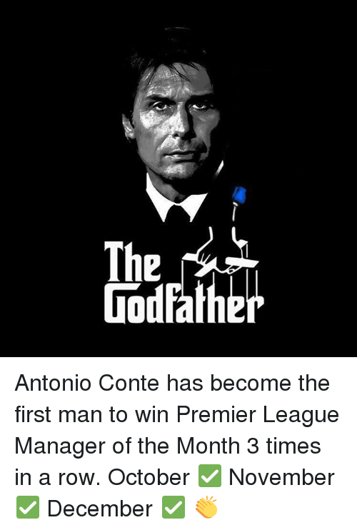 godfathers: Godfathe Antonio Conte has become the first man to win Premier League Manager of the Month 3 times in a row.  October ✅  November ✅  December ✅    👏