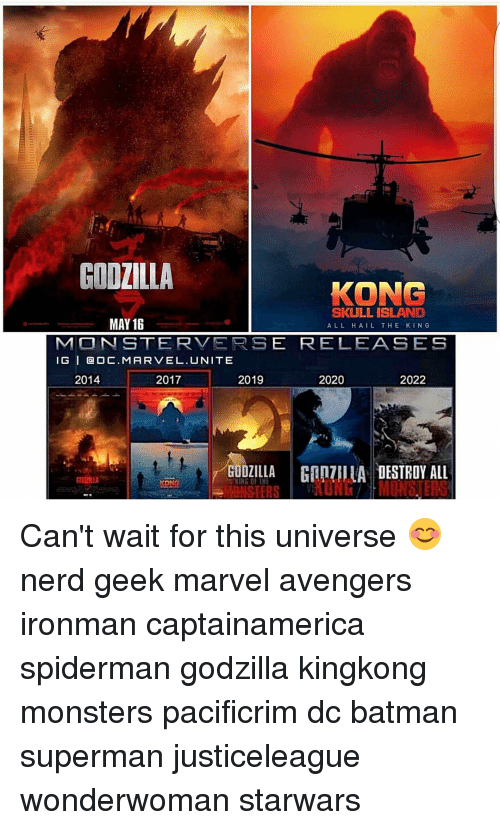 Versing: GODZILLA  KONG  SKULL ISLAND  MAY 16  ALL HAIL THE KING  MONSTER VERS  E RELEASES  IG I O C.MARVEL. UNITE  2014  2017  2019  2020  2022  GODZILLA GINTIIIA DESTROY ALL  LUNG MONSTERS  ANSTERS Can't wait for this universe 😊 nerd geek marvel avengers ironman captainamerica spiderman godzilla kingkong monsters pacificrim dc batman superman justiceleague wonderwoman starwars
