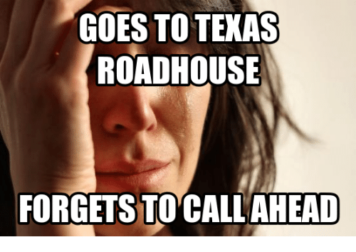 Pike County Kentucky: GOES TO TEXAS  ROADHOUSE  FORGETS TO CALL AHEAD