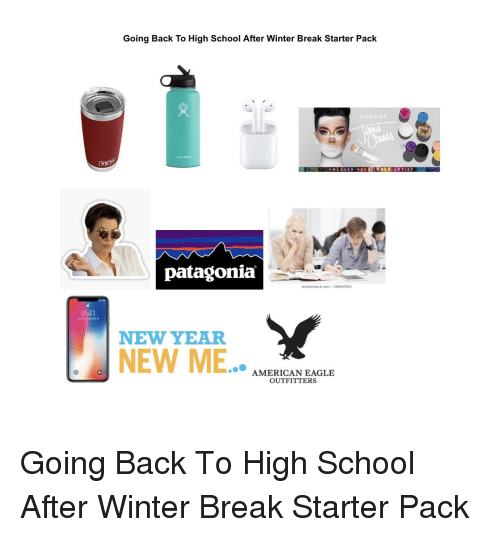 Morphe: Going Back To High School After Winter Break Starter Pack  MORPHE  tytro Flask  UNLEASHYOU  patagonia  9:41  Y  NEW YEAR  NEW ME.  0  AMERICAN EAGLE  OUTFITTERS