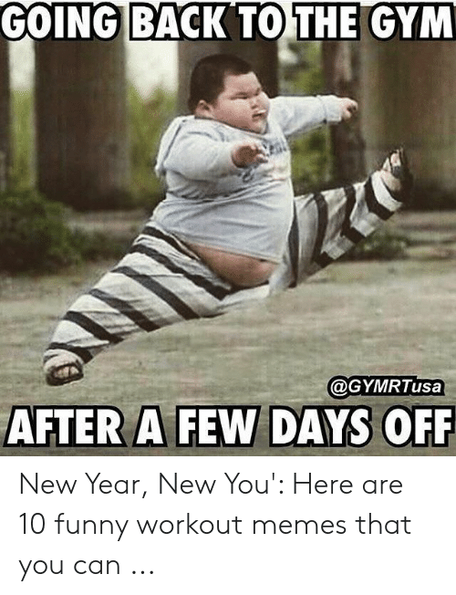 Funny Workout Memes: GOING BACK TO THE GYM  @GYMRTusa  AFTER A FEW DAYS OFF New Year, New You': Here are 10 funny workout memes that you can ...