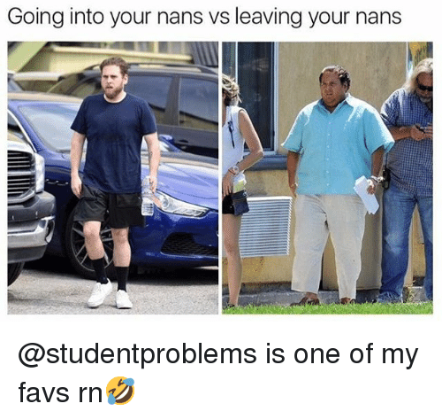 Favs: Going into your nans vs leaving your nans @studentproblems is one of my favs rn🤣