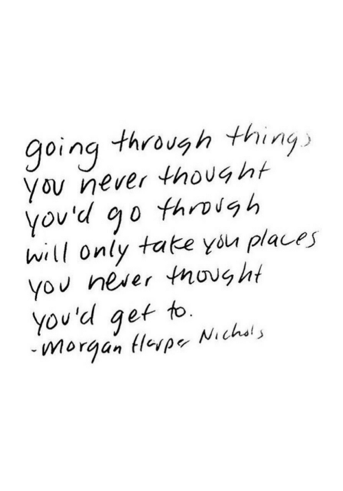 morgan: going through thing  you never thought  Ov  hill only tate you places  yo neser thought  you'd get to.  -Morgan (leva-Nichols