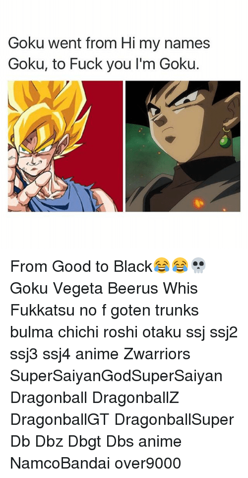 Goku Went From Hi My Names Goku To Fuck You LM Goku From Good To