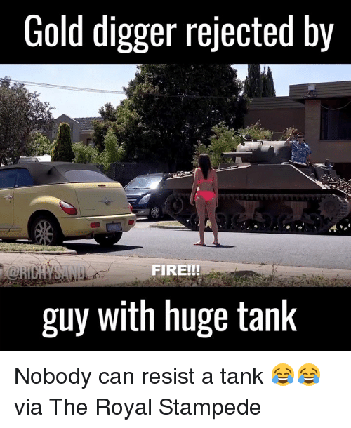 gold diggers: Gold digger rejected by  guy with huge tank Nobody can resist a tank 😂😂  via The Royal Stampede