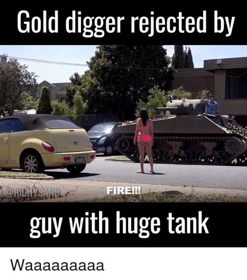 gold diggers: Gold digger rejected by  guy with huge tank Waaaaaaaaa