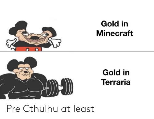 Cthulhu: Gold in  Minecraft  Gold in  Terraria Pre Cthulhu at least