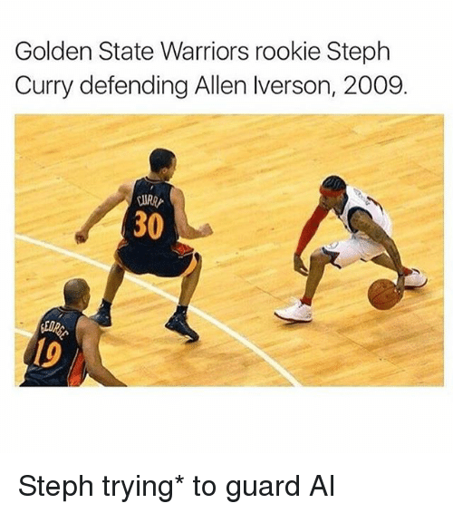 Golden State Warriors, Memes, and Golden State: Golden State Warriors rookie Steph  Curry defending Allen lverson, 2009.  30 Steph trying* to guard AI