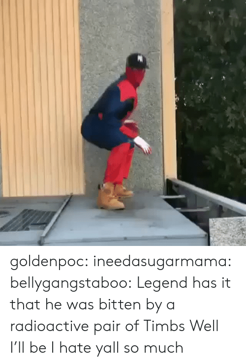 timbs: goldenpoc:  ineedasugarmama:   bellygangstaboo:     Legend has it that he was bitten by a radioactive pair of Timbs     Well I'll be   I hate yall so much