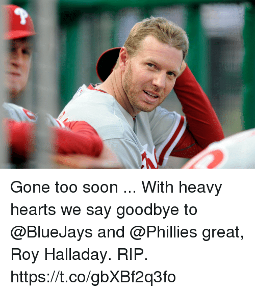 Memes, Philadelphia Phillies, and Soon...: Gone too soon ... With heavy hearts we say goodbye to @BlueJays and @Phillies great, Roy Halladay. RIP. https://t.co/gbXBf2q3fo
