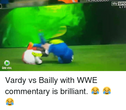 vardy: GONE VIRAL  SkySPO  LIV Vardy vs Bailly with WWE commentary is brilliant. 😂 😂 😂