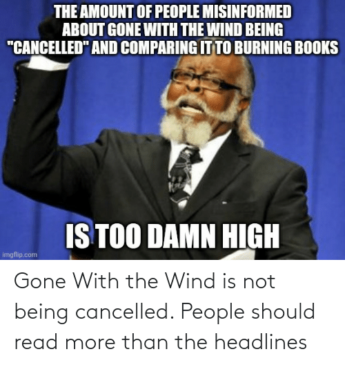 Not Being: Gone With the Wind is not being cancelled. People should read more than the headlines