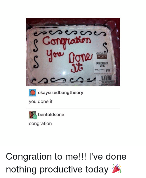 congration: Gong  O okaysizedbangtheory  you done it  benfoldsone  congration Congration to me!!! I've done nothing productive today 🎉
