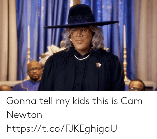 Cam Newton: Gonna tell my kids this is Cam Newton https://t.co/FJKEghigaU