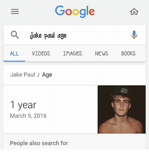 Books, Memes, and News: Gooale  Q  jake paul age  ALL VIDEOS IMAGES NEWS BOOKS  Jake Paul Age  1 year  March 9, 2016  People also search for