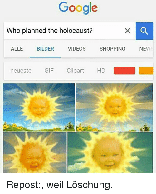 clipart: Gooale  Who planned the holocaust?  ALLE BILDER VIDEOS SHOPPING NEWS  neueste GIF Clipart HD Repost:, weil Löschung.