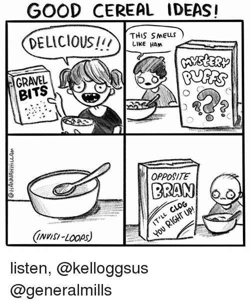 Memes, Good, and 🤖: GOOD CEREAL IDEAS!  THIS SMES  LIKE HAM  GRAVEL  BITS  OPPOSITE  ONVISI-LOOps)  11 CLOG  YOU listen, @kelloggsus @generalmills